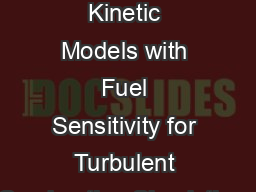 Reduced Kinetic Models with Fuel Sensitivity for Turbulent Combustion Simulations