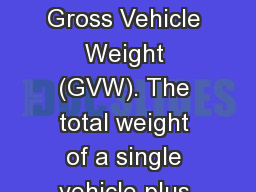 DEFINITIOINS Gross Vehicle Weight (GVW). The total weight of a single vehicle plus its load.