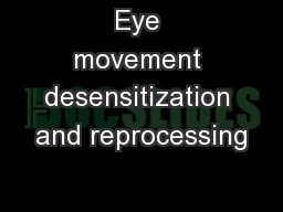 Eye movement desensitization and reprocessing