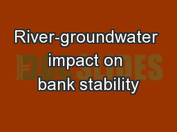 River-groundwater impact on bank stability