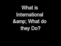 What is International & What do they Do?