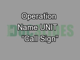 Operation Name UNIT  �Call Sign�