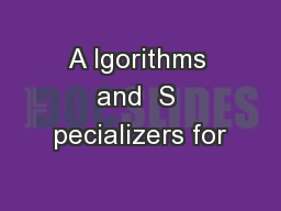 A lgorithms and  S pecializers for
