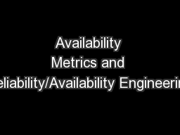 Availability Metrics and Reliability/Availability Engineering PowerPoint PPT Presentation