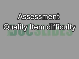 Assessment Quality Item difficulty