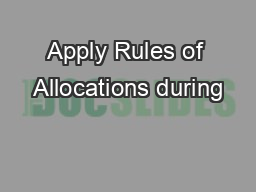 Apply Rules of Allocations during