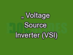 """ Voltage Source Inverter (VSI)"