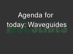 Agenda for today: Waveguides PowerPoint PPT Presentation