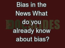 Bias in the News What do you already know about bias?