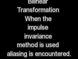 Bilinear Transformation When the impulse invariance method is used aliasing is encountered.