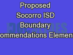 Proposed Socorro ISD Boundary Recommendations Elementary
