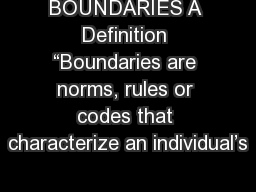 "BOUNDARIES A Definition ""Boundaries are norms, rules or codes that characterize an individual's"