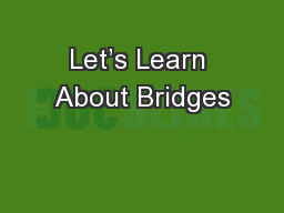 Let's Learn About Bridges PowerPoint PPT Presentation