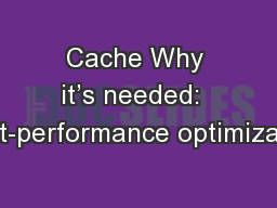 Cache Why it's needed:  Cost-performance optimization