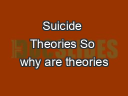 Suicide Theories So why are theories