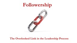 Followership The Overlooked Link in the Leadership Process