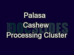 Palasa  Cashew Processing Cluster PowerPoint Presentation, PPT - DocSlides