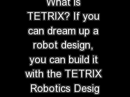 What is TETRIX? If you can dream up a robot design, you can build it with the TETRIX Robotics Desig