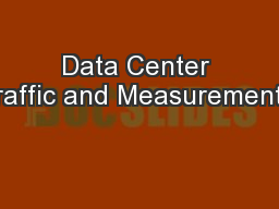 Data Center Traffic and Measurements: