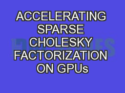 ACCELERATING SPARSE CHOLESKY FACTORIZATION ON GPUs