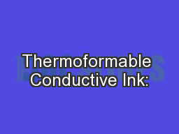 Thermoformable Conductive Ink: PowerPoint Presentation, PPT - DocSlides