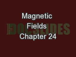 Magnetic Fields Chapter 24