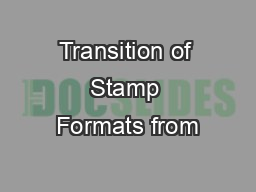 Transition of Stamp Formats from PowerPoint PPT Presentation