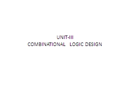 UNIT-III COMBINATIONAL LOGIC DESIGN
