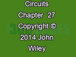 Circuits Chapter  27 Copyright © 2014 John Wiley & Sons, Inc. All rights reserved.