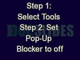 Step 1: Select Tools Step 2: Set Pop-Up Blocker to off