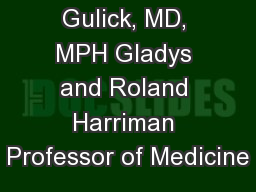Roy M. Gulick, MD, MPH Gladys and Roland Harriman Professor of Medicine