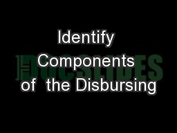 Identify Components of  the Disbursing