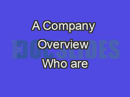 A Company Overview Who are
