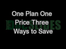One Plan One Price Three Ways to Save