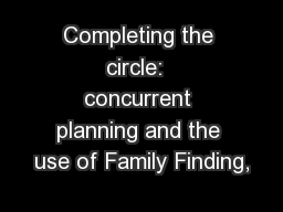 Completing the circle:  concurrent planning and the use of Family Finding,