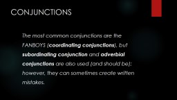 CONJUNCTIONS 	The most common conjunctions are the FANBOYS (