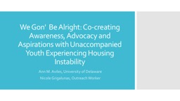 We  Gon '  Be Alright: Co-creating Awareness, Advocacy and Aspirations with Unaccompanied Youth Exp