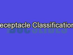 Receptacle Classifications PowerPoint PPT Presentation