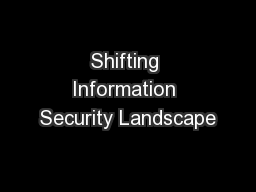 Shifting Information Security Landscape