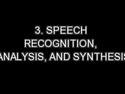 3. SPEECH RECOGNITION, ANALYSIS, AND SYNTHESIS