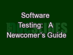 Software Testing:   A Newcomer's Guide