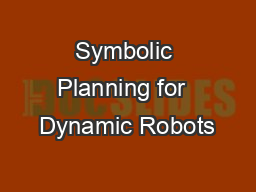 Symbolic Planning for  Dynamic Robots PowerPoint PPT Presentation