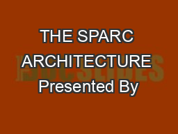 THE SPARC ARCHITECTURE Presented By PowerPoint PPT Presentation
