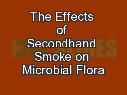 The Effects of Secondhand Smoke on Microbial Flora PowerPoint PPT Presentation