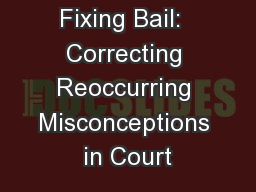 Fixing Bail:  Correcting Reoccurring Misconceptions in Court
