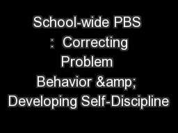 School-wide PBS  :  Correcting Problem Behavior & Developing Self-Discipline