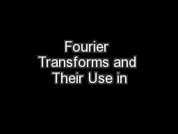 Fourier Transforms and Their Use in