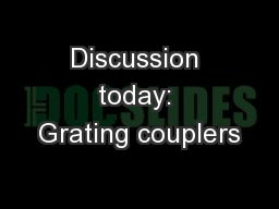 Discussion today: Grating couplers PowerPoint PPT Presentation