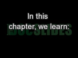 In this chapter, we learn: