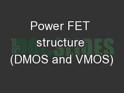 Power FET structure (DMOS and VMOS)
